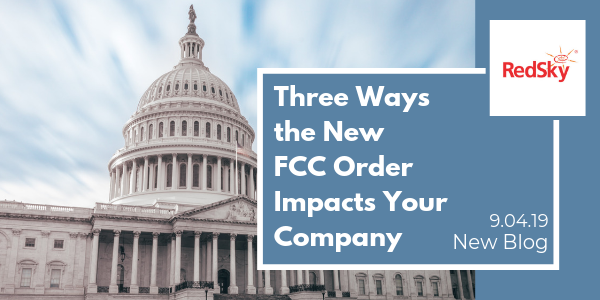 Three Ways the New FCC Order Impacts Your Company