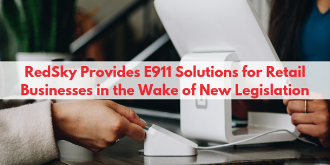 RedSky Provides E911 Solutions for Retail Businesses in the Wake of New Legislation