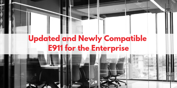 Updated and Newly Compatible E911 for the Enterprise